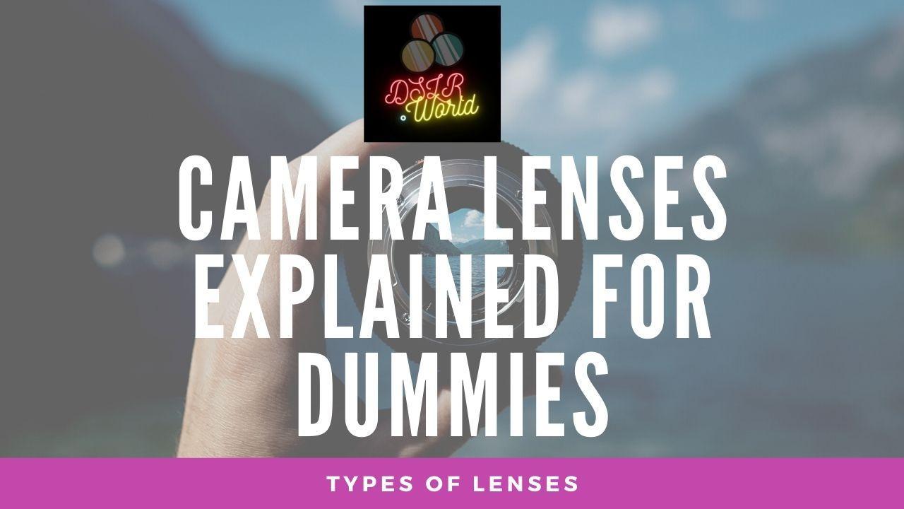 Camera lenses explained for dummies – Types of lenses