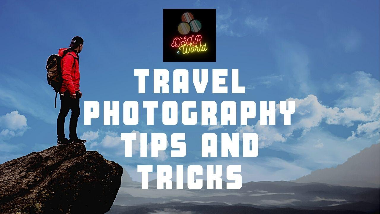 Travel Photography – Tips and Tricks