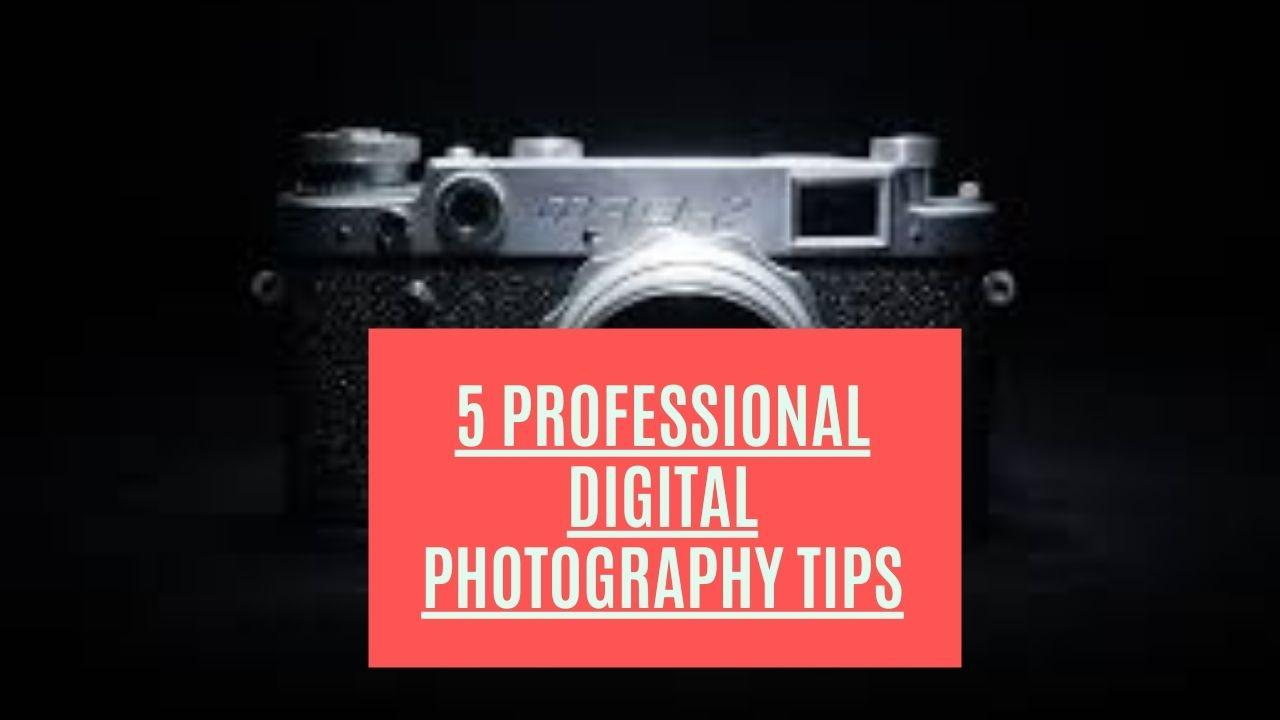 5 Professional Digital Photography Tips