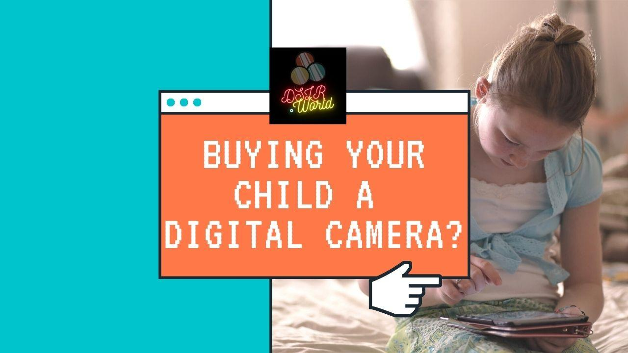 Buying Your Child A Digital Camera