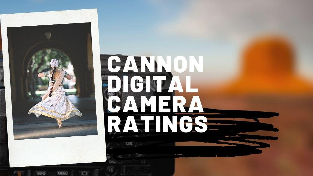 Cannon Digital Camera Ratings