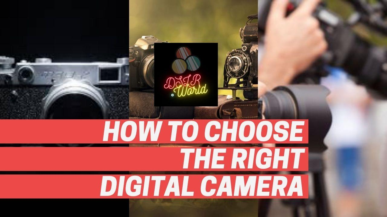 How To Choose The Right Digital Camera