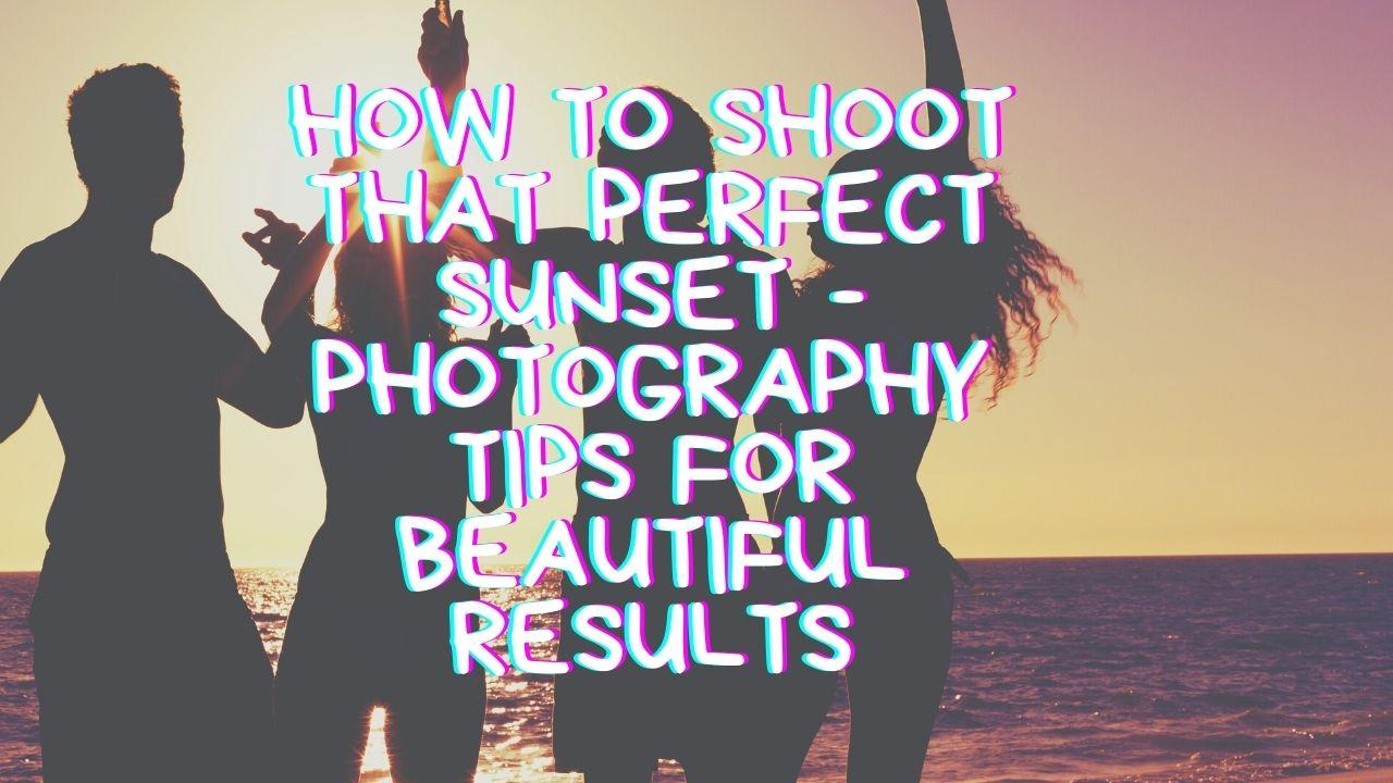 Photography Tips for Beautiful Results