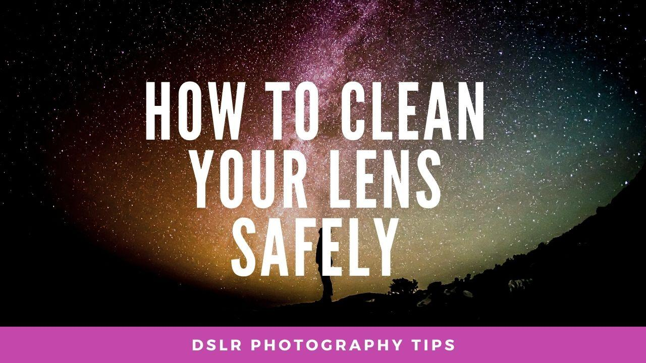 How to Clean your Lens Safely