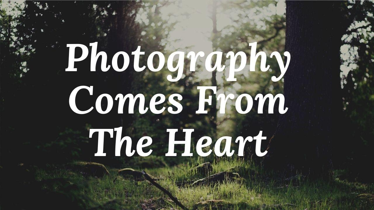 Photography Comes From The Heart