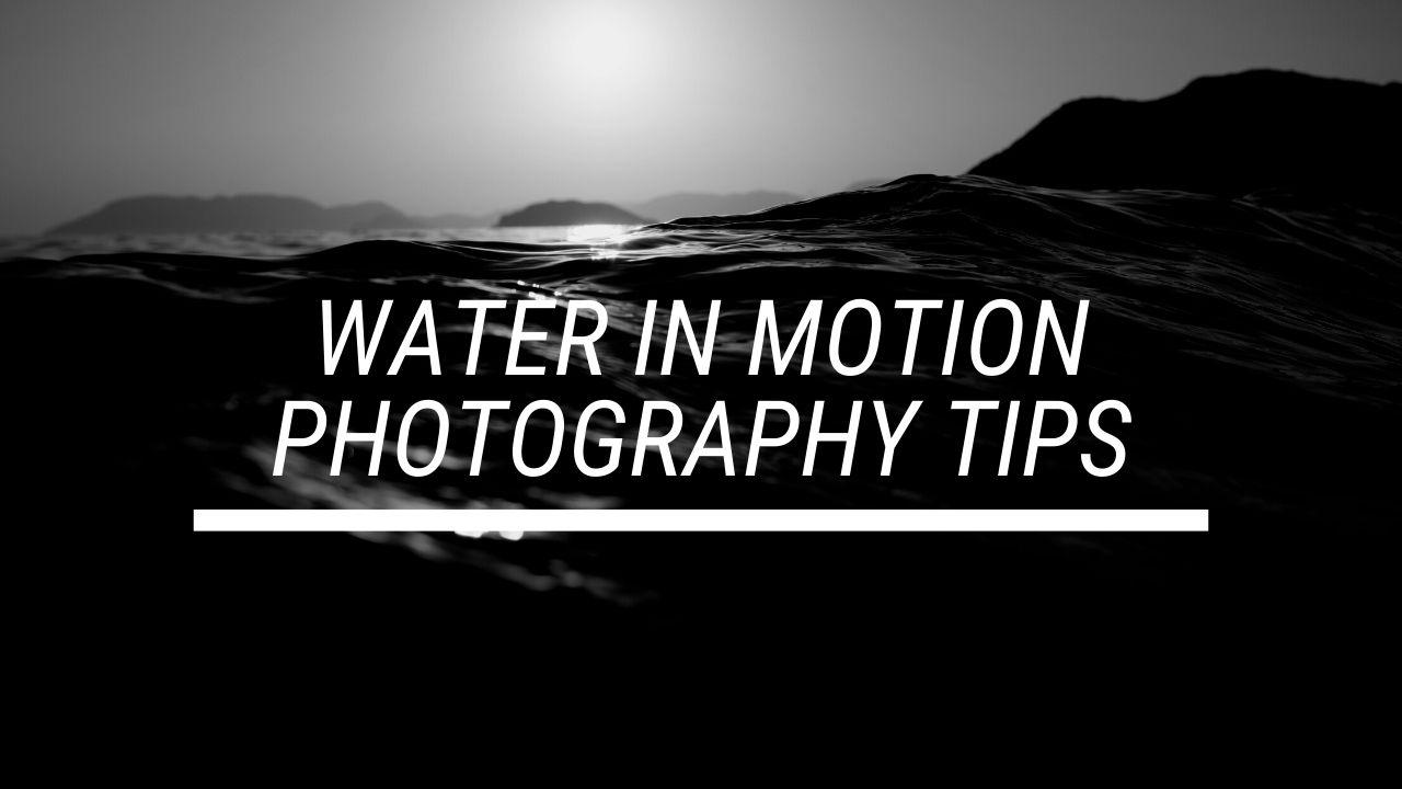 Water in Motion – Photography Tips