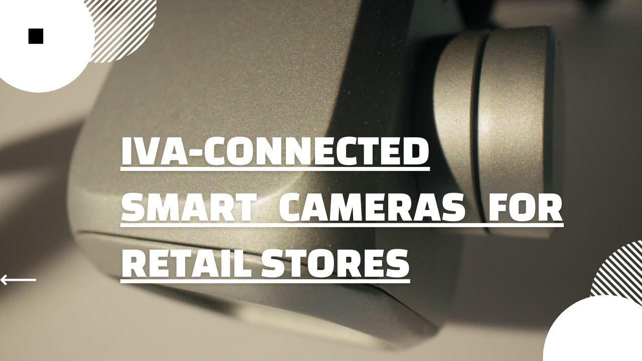 IVA-Connected Smart Cameras for Retail Stores