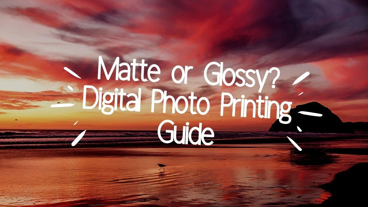 Matte or Glossy? Digital Photo Printing Guide